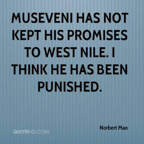 Norbert Mao  - Museveni has not kept his promises to West Nile. I think he has been punished.
