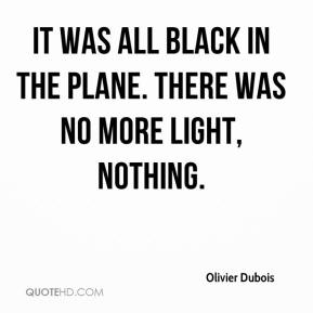 Olivier Dubois  - It was all black in the plane. There was no more light, nothing.