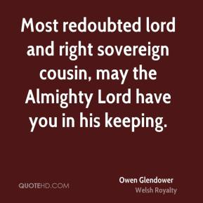 Most redoubted lord and right sovereign cousin, may the Almighty Lord have you in his keeping.