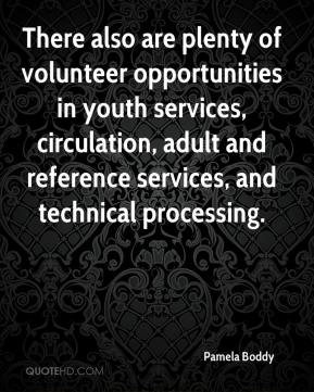 Pamela Boddy  - There also are plenty of volunteer opportunities in youth services, circulation, adult and reference services, and technical processing.