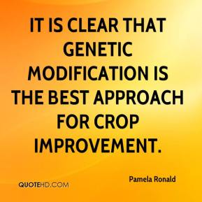 Pamela Ronald  - It is clear that genetic modification is the best approach for crop improvement.