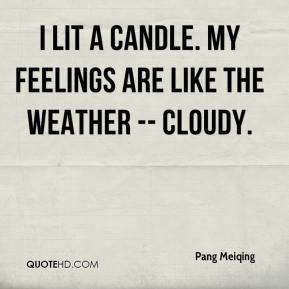 Pang Meiqing  - I lit a candle. My feelings are like the weather -- cloudy.