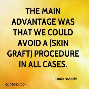 Patrick Hohlfeld  - The main advantage was that we could avoid a (skin graft) procedure in all cases.