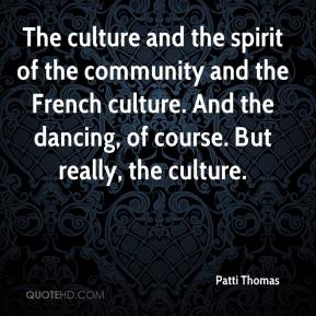 Patti Thomas  - The culture and the spirit of the community and the French culture. And the dancing, of course. But really, the culture.