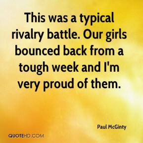 Paul McGinty  - This was a typical rivalry battle. Our girls bounced back from a tough week and I'm very proud of them.