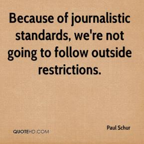 Because of journalistic standards, we're not going to follow outside restrictions.