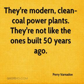 Perry Varnadoe  - They're modern, clean-coal power plants. They're not like the ones built 50 years ago.
