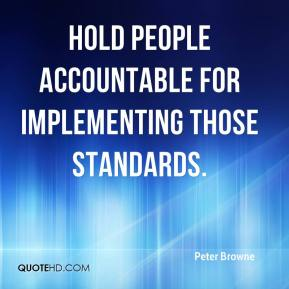 hold people accountable for implementing those standards.