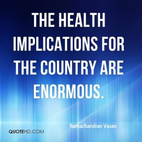 Ramachandran Vasan  - The health implications for the country are enormous.