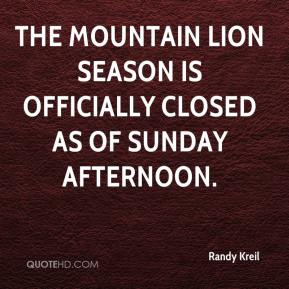 Randy Kreil  - The mountain lion season is officially closed as of Sunday afternoon.