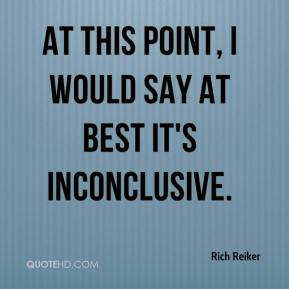 Rich Reiker  - At this point, I would say at best it's inconclusive.