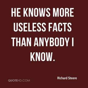 He knows more useless facts than anybody I know.