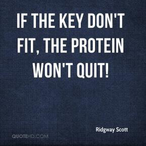 Ridgway Scott  - If the key don't fit, the protein won't quit!