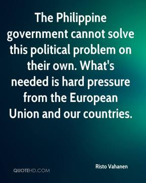 Risto Vahanen  - The Philippine government cannot solve this political problem on their own. What's needed is hard pressure from the European Union and our countries.