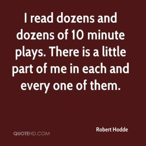 I read dozens and dozens of 10 minute plays. There is a little part of me in each and every one of them.