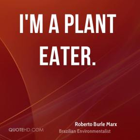 I'm a plant eater.