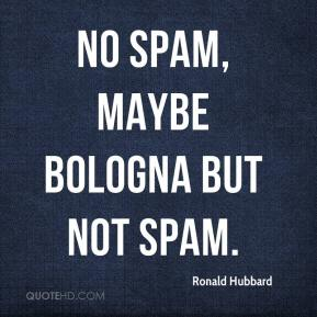 Ronald Hubbard  - no SPAM, maybe bologna but not SPAM.
