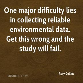 Rory Collins  - One major difficulty lies in collecting reliable environmental data. Get this wrong and the study will fail.