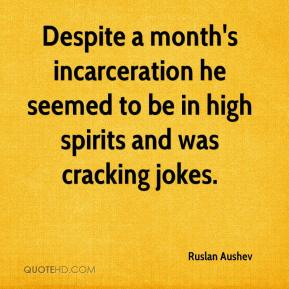 Ruslan Aushev  - Despite a month's incarceration he seemed to be in high spirits and was cracking jokes.