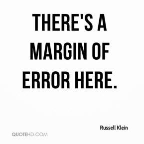 Russell Klein  - There's a margin of error here.