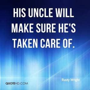Rusty Wright  - His uncle will make sure he's taken care of.