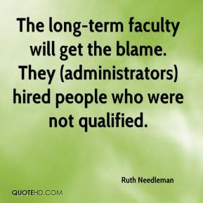 Ruth Needleman  - The long-term faculty will get the blame. They (administrators) hired people who were not qualified.