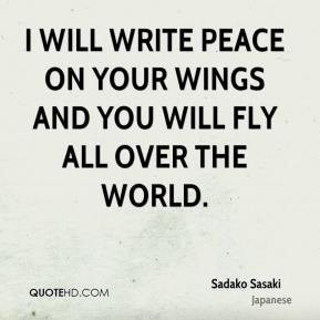 I will write peace on your wings and you will fly all over the world.