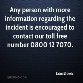 Salani Sithole  - Any person with more information regarding the incident is encouraged to contact our toll free number 0800 12 7070.