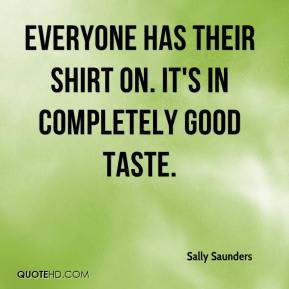 Sally Saunders  - Everyone has their shirt on. It's in completely good taste.