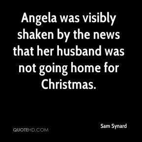 Sam Synard  - Angela was visibly shaken by the news that her husband was not going home for Christmas.