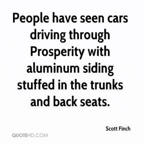 Scott Finch  - People have seen cars driving through Prosperity with aluminum siding stuffed in the trunks and back seats.