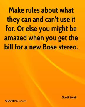 Scott Swail  - Make rules about what they can and can't use it for. Or else you might be amazed when you get the bill for a new Bose stereo.