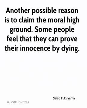 Seizo Fukuyama  - Another possible reason is to claim the moral high ground. Some people feel that they can prove their innocence by dying.