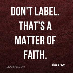 Don't label. That's a matter of faith.
