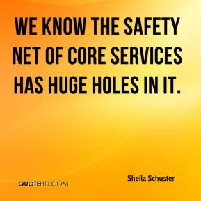 We know the safety net of core services has huge holes in it.