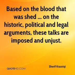 Sherif Krasniqi  - Based on the blood that was shed ... on the historic, political and legal arguments, these talks are imposed and unjust.