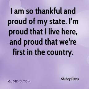 Shirley Davis  - I am so thankful and proud of my state. I'm proud that I live here, and proud that we're first in the country.