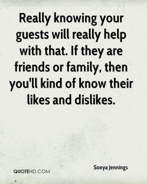 Really knowing your guests will really help with that. If they are friends or family, then you'll kind of know their likes and dislikes.