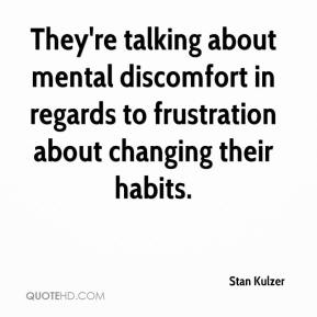They're talking about mental discomfort in regards to frustration about changing their habits.
