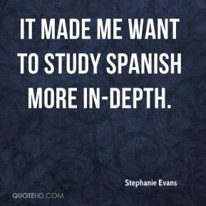 Stephanie Evans  - It made me want to study Spanish more in-depth.