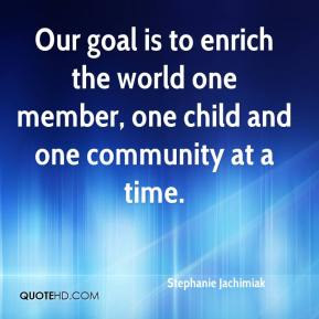 Our goal is to enrich the world one member, one child and one community at a time.