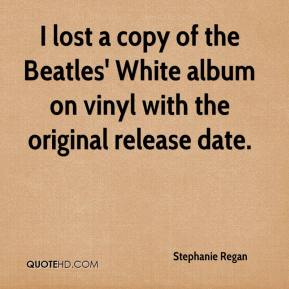 Stephanie Regan  - I lost a copy of the Beatles' White album on vinyl with the original release date.