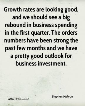 Stephen Malyon  - Growth rates are looking good, and we should see a big rebound in business spending in the first quarter. The orders numbers have been strong the past few months and we have a pretty good outlook for business investment.