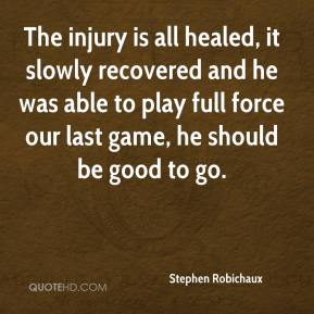 The injury is all healed, it slowly recovered and he was able to play full force our last game, he should be good to go.