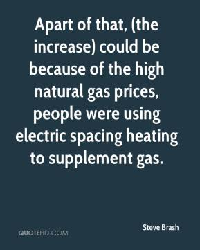 Steve Brash  - Apart of that, (the increase) could be because of the high natural gas prices, people were using electric spacing heating to supplement gas.