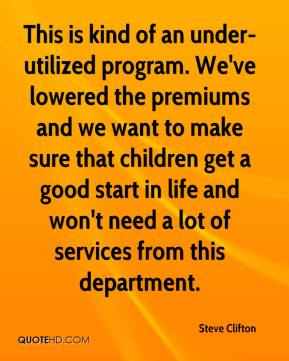 Steve Clifton  - This is kind of an under-utilized program. We've lowered the premiums and we want to make sure that children get a good start in life and won't need a lot of services from this department.