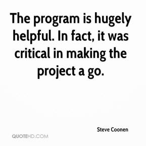 Steve Coonen  - The program is hugely helpful. In fact, it was critical in making the project a go.