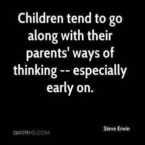 Children tend to go along with their parents' ways of thinking -- especially early on.