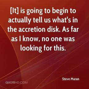Steve Maran  - [It] is going to begin to actually tell us what's in the accretion disk. As far as I know, no one was looking for this.
