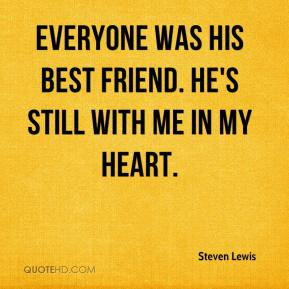 Steven Lewis  - Everyone was his best friend. He's still with me in my heart.